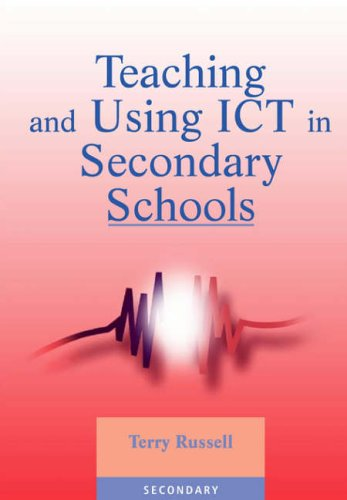 Teaching and Using ICT in Secondary Schools By Terry Russell