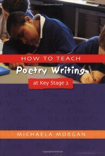 How to Teach Poetry Writing at Key Stage 2 By Michaela Morgan (Poet, Children's Author and Writer, UK)