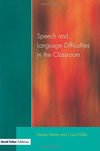 Speech and Language Difficulties in the Classroom By Deirdre Martin