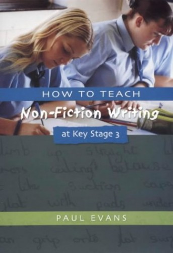 How to Teach Non-Fiction Writing at Key Stage 3 (Writers Workshop) By Paul Evans