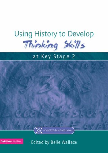 Using History to Develop Thinking Skills at Key Stage 2 By Belle Wallace