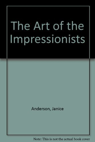 The Art of the Impressionists By Scott REYBURN