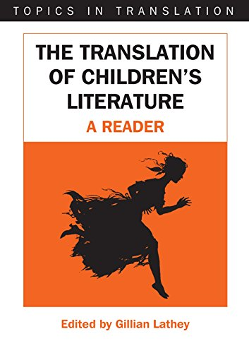 The Translation of Children's Literature: A Reader (Topics in Translation) Edited by Gillian Lathey