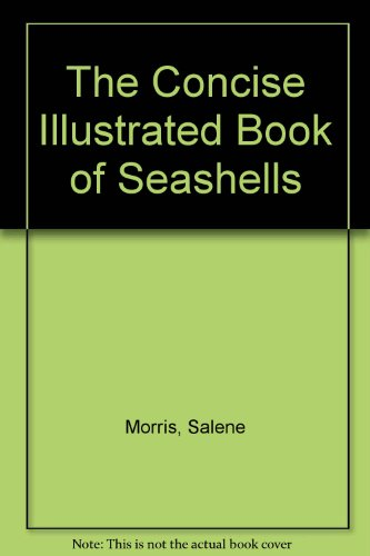 The Concise Illustrated Guide to Seashells By Salene Morris