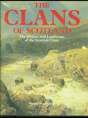 The Clans of Scotland: History and Landscape of the Scottish Clans by Micheil MacDonald