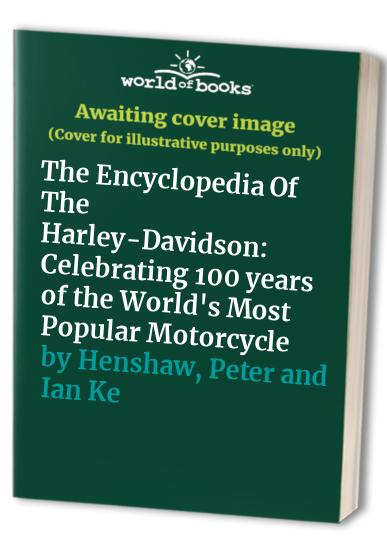 The Encyclopedia Of The Harley-Davidson: Celebrating 100 years of the World's Most Popular Motorcycle By Peter and Ian Kerr. Henshaw