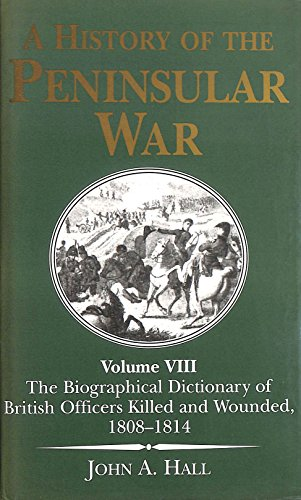 History of the Penin. (vol 8) War: the Biographical Dictionary of British Officers Kille By John A. Hall