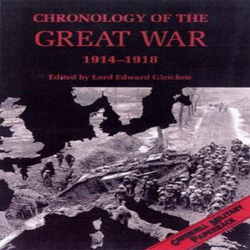Chronology of the Great War, 1914-1918 By Lord Edward Gleichen
