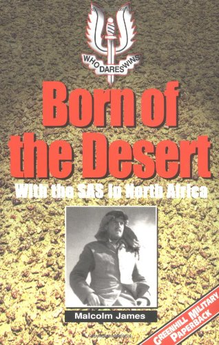 Born of the Desert: With the S.A.S. in North Africa (Greenhill Military Paperback) (Greenhill Military Paperback S.) By Malcolm James
