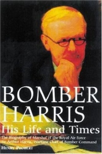 """Bomber"" Harris: His Life and Times by Henry Probert"