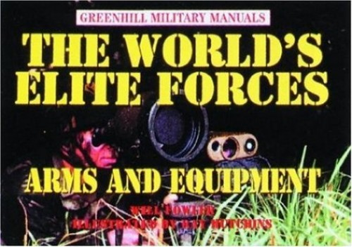 World's Elite Forces: Arms and Equipment By Will Fowler