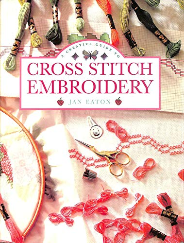 A Creative Guide to Cross-stitch Embroidery By Jan Eaton