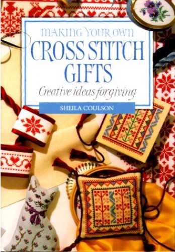 Making Your Own Cross Stitch Gifts By Sheila Coulson