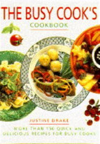 The Busy Cook's Cookbook By Justine Drake