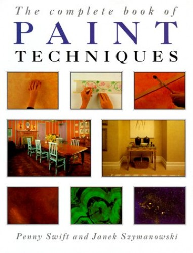 The Complete Book of Paint Techniques By Penny Swift
