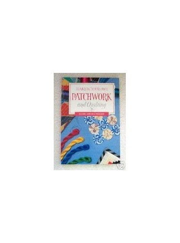 Making Your Own Patchwork and Quilting By Isabel Dibden Wright
