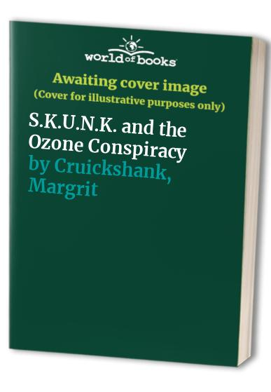 S.K.U.N.K. and the Ozone Conspiracy By Margrit Cruickshank