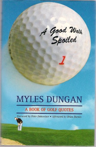A Good Walk Spoiled By Myles Dungan