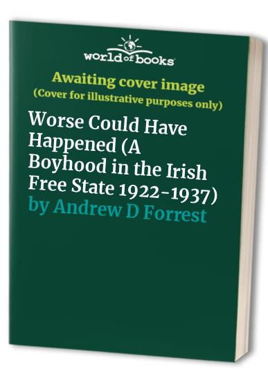 Worse Could Have Happened By Andrew D. Forrest