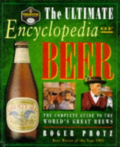 The Ultimate Encyclopedia of Beer By Roger Protz