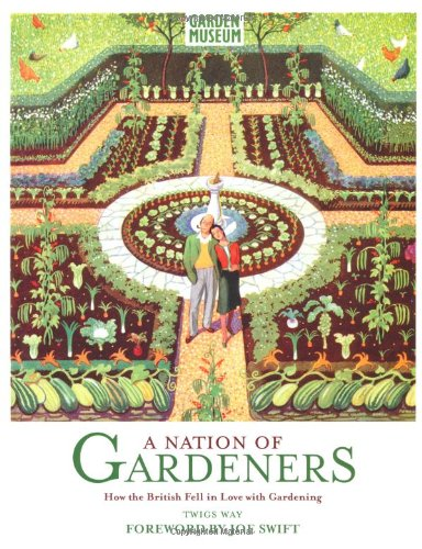 A Nation of Gardeners: How the British Fell in Love with Gardening by Twigs Way