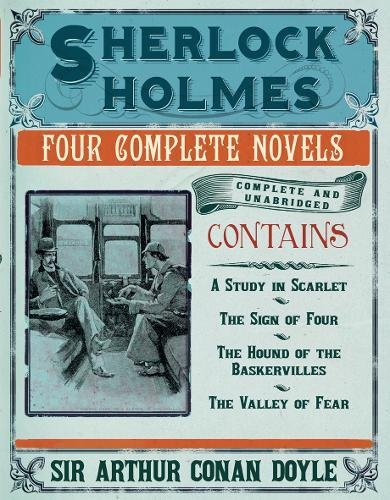Sherlock Holmes: The Novels: The Complete and Unabridged Novels by Sir Arthur Conan Doyle