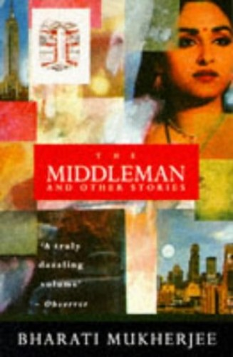 The Middleman and Other Stories By Bharati Mukherjee