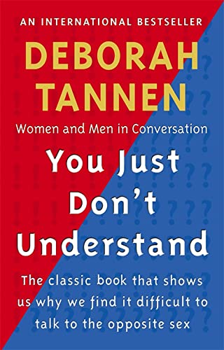 You Just Don't Understand: Women and Men in Conversation By Deborah Tannen