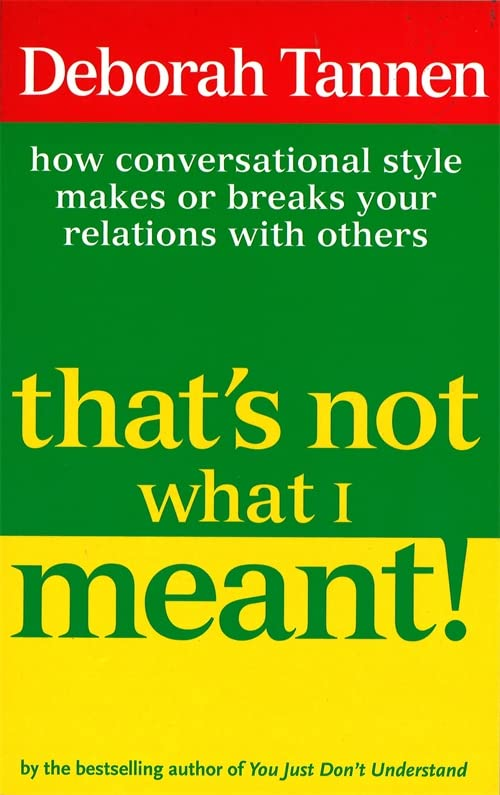 That's Not What I Meant!: How Conversational Style Makes or Breaks Your Relations with Others by Deborah Tannen