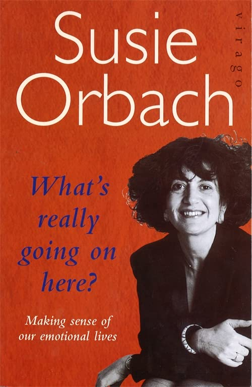 What's Really Going on Here?: Making Sense of Our Emotional Lives by Susie Orbach