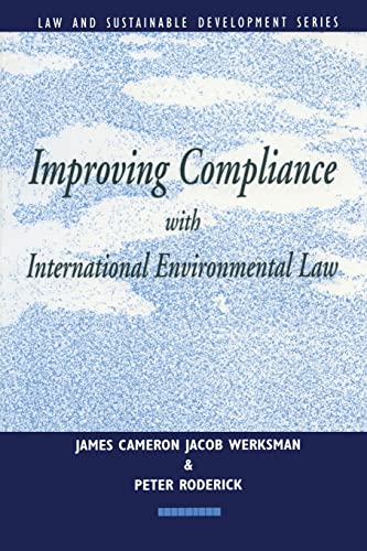 Improving Compliance with International Environmental Law (Earthscan Law and Sustainable Development) Edited by Jacob Werksman