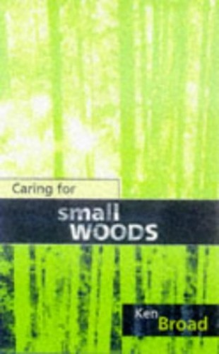 Caring for Small Woods By Ken Broad