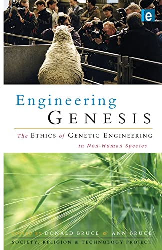 Engineering Genesis: Ethics of Genetic Engineering in Non-human Species By Edited by Donald Bruce