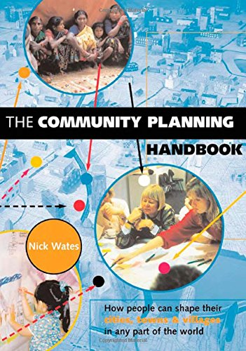 The Community Planning Handbook: How People Can Shape Their Cities, Towns and Villages in Any Part of the World (Earthscan Tools for Community Planning) By Nick Wates (Nick Wates Associates, UK)