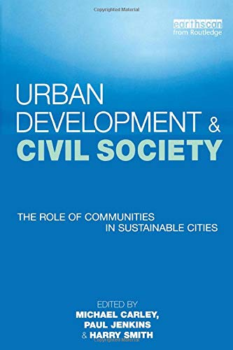 Urban Development and Civil Society: The Role of Communities in Sustainable Cities By Michael Carley