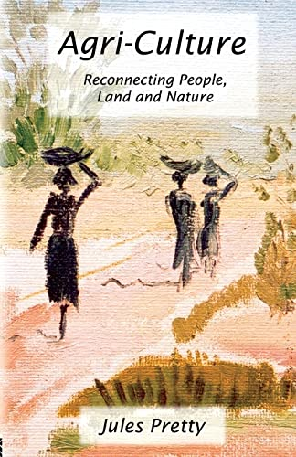 Agri-Culture: Reconnecting People, Land and Nature by Jules Pretty, OBE
