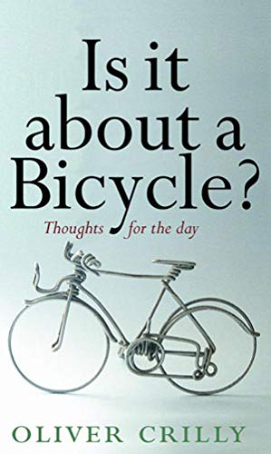 Is It About a Bicycle?: Thoughts for the Day By Oliver Crilly