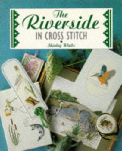 The Riverside in Cross Stitch By Shirley Watts