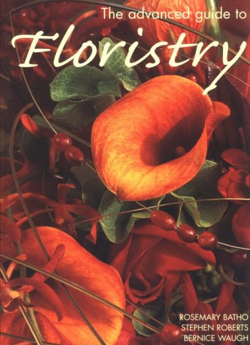 The Advanced Guide to Floristry by Rosemary Batho
