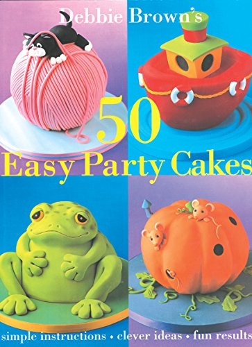 50 Easy Party Cakes by Debbie Brown