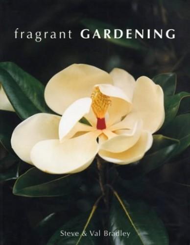 Fragrant Gardening By Steve Bradley