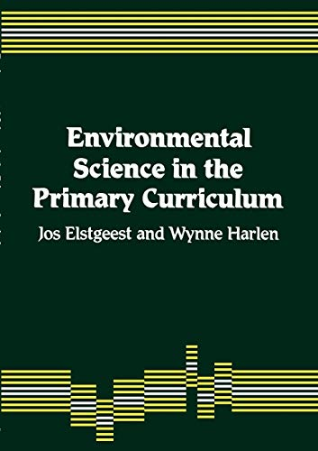 Environmental Science in the Primary Curriculum By Jos Elstgeest