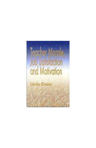 Teacher Morale, Job Satisfaction and Motivation By Linda Evans