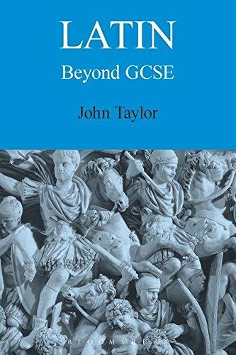 Latin Beyond GCSE By John Taylor (Lecturer in Classics, Manchester University, previously Tonbridge School, UK)