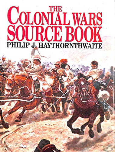 The Colonial Wars Source Book By Philip J. Haythornthwaite