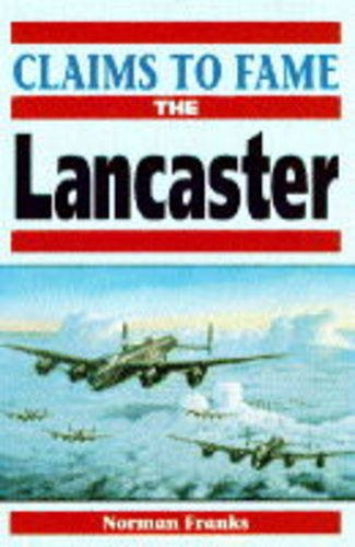 Claims to Fame: Lancaster by Norman L. R. Franks
