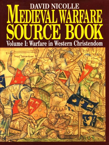 The Medieval Warfare Source Book: v. 1: Warfare in Western Christendom by David Nicolle