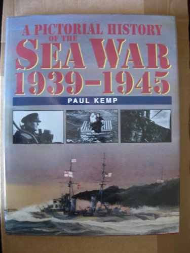 Pictorial History of the Sea War, 1939-1945 By Paul Kemp