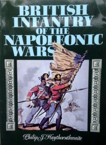 The British Infantry in the Napoleonic Wars By Haythornthwaite