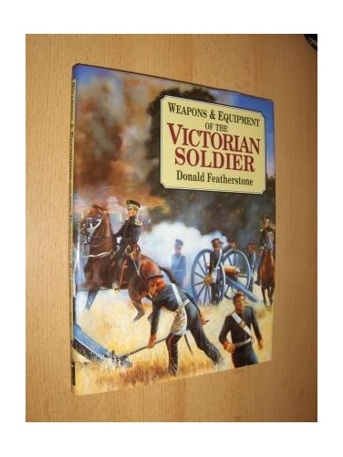 Weapons and Equipment of the Victorian Soldier By Donald F. Featherstone